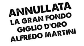 ANNULLATA LA GRAN FONDO GIGLIO D'ORO – ALFREDO MARTINI
